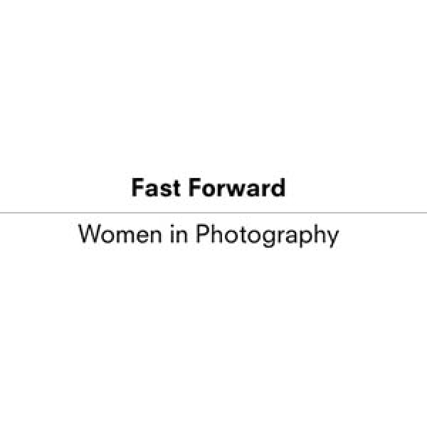 Fast Forward - Women in Photography